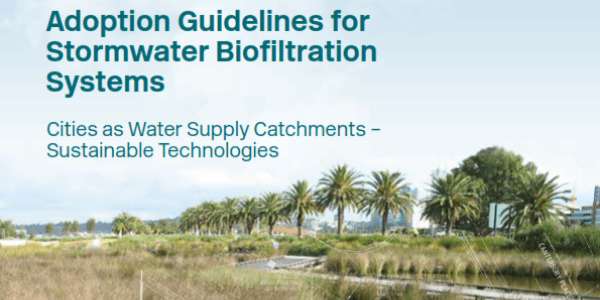 Adoption guidelines for stormwater biofiltration systems - CRC for Water Sensitive Cities